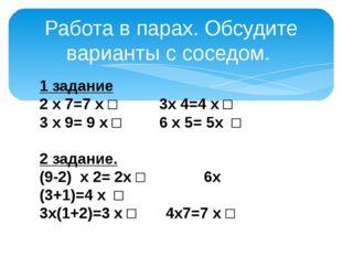 Работа в парах. Обсудите варианты с соседом. 1 задание 2 х 7=7 х □ 3х 4=4 х □