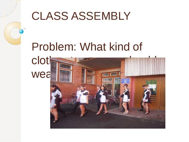 CLASS ASSEMBLY Problem: What kind of clothes teenagers should wear at school?