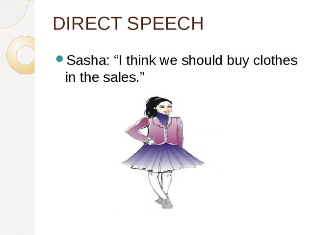 "DIRECT SPEECH Sasha: ""I think we should buy clothes in the sales."""