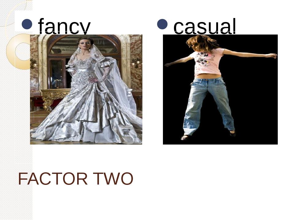 FACTOR TWO fancy casual