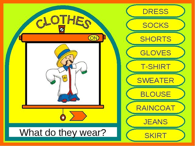 ON What do they wear? DRESS SOCKS SHORTS GLOVES T-SHIRT SWEATER BLOUSE RAINCO...