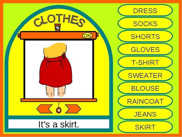 ON It's a skirt. DRESS SOCKS SHORTS GLOVES T-SHIRT SWEATER BLOUSE RAINCOAT JE...