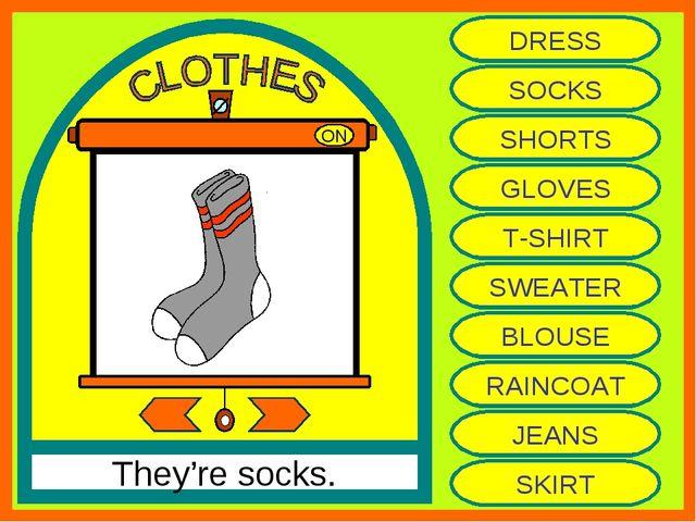 ON They're socks. DRESS SOCKS SHORTS GLOVES T-SHIRT SWEATER BLOUSE RAINCOAT J...