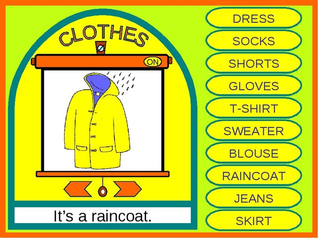 ON It's a raincoat. DRESS SOCKS SHORTS GLOVES T-SHIRT SWEATER BLOUSE RAINCOAT...