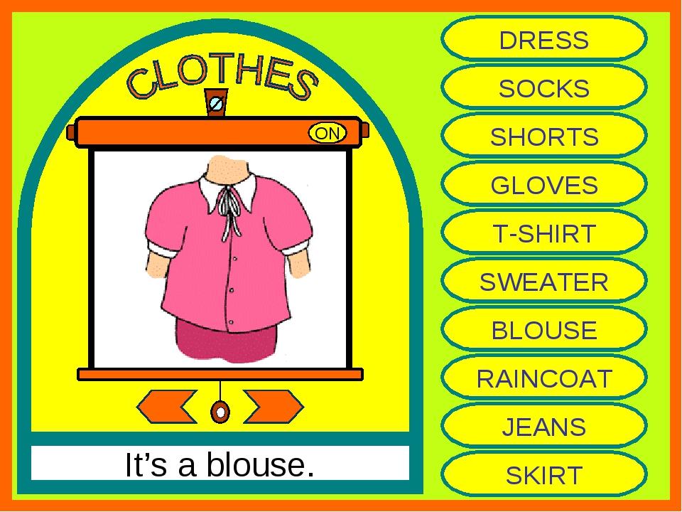 ON It's a blouse. DRESS SOCKS SHORTS GLOVES T-SHIRT SWEATER BLOUSE RAINCOAT J...