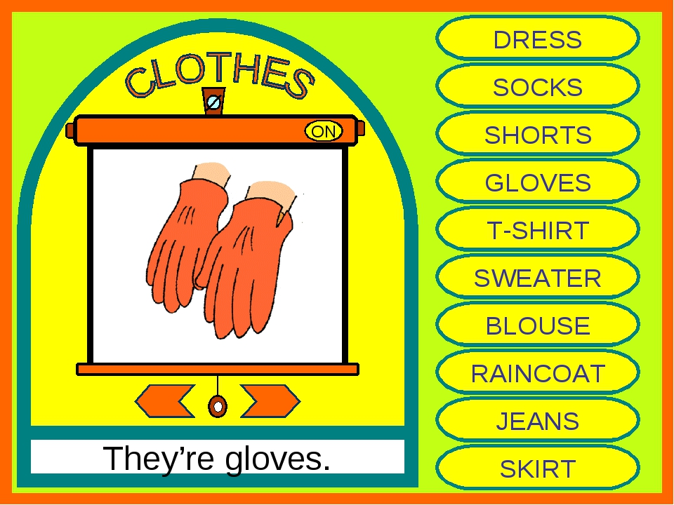 ON They're gloves. DRESS SOCKS SHORTS GLOVES T-SHIRT SWEATER BLOUSE RAINCOAT...