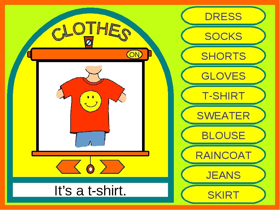 ON It's a t-shirt. DRESS SOCKS SHORTS GLOVES T-SHIRT SWEATER BLOUSE RAINCOAT...