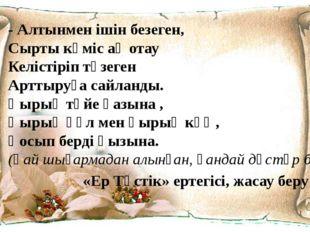 - Алтынмен ішін безеген, Сырты күміс ақ отау Келістіріп түзеген Арттыруға сай