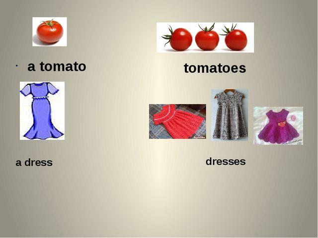 a tomato tomatoes a dress dresses