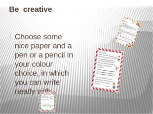 Be creative Choose some nice paper and a pen or a pencil in your colour choic