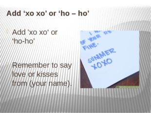 Add 'xo xo' or 'ho – ho' Add 'xo xo' or 'ho-ho' Remember to say love or kisse