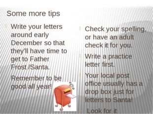 Some more tips Write your letters around early December so that they'll have