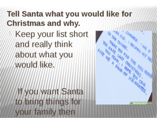 Tell Santa what you would like for Christmas and why. Keep your list short an