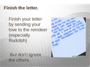 Finish the letter. Finish your letter by sending your love to the reindeer (e