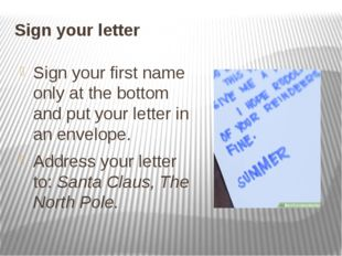 Sign your letter Sign your first name only at the bottom and put your letter