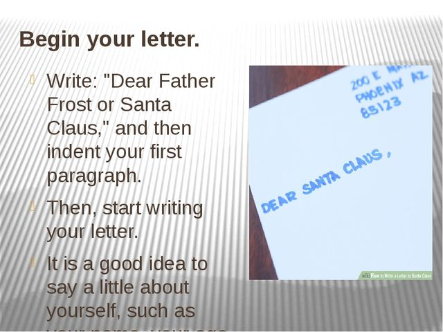 "Begin your letter. Write: ""Dear Father Frost or Santa Claus,"" and then indent..."