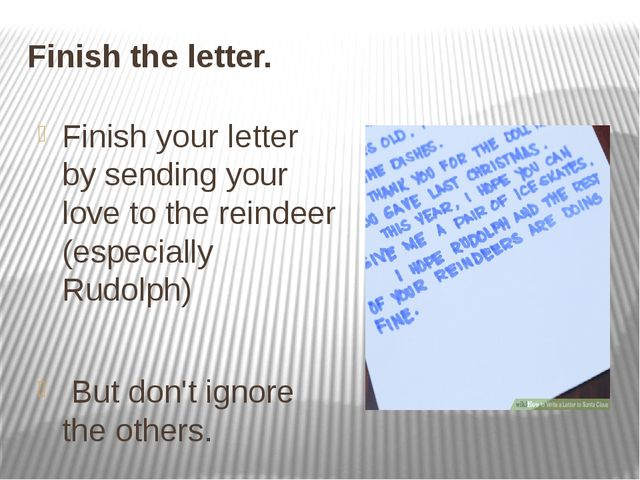 Finish the letter. Finish your letter by sending your love to the reindeer (e...