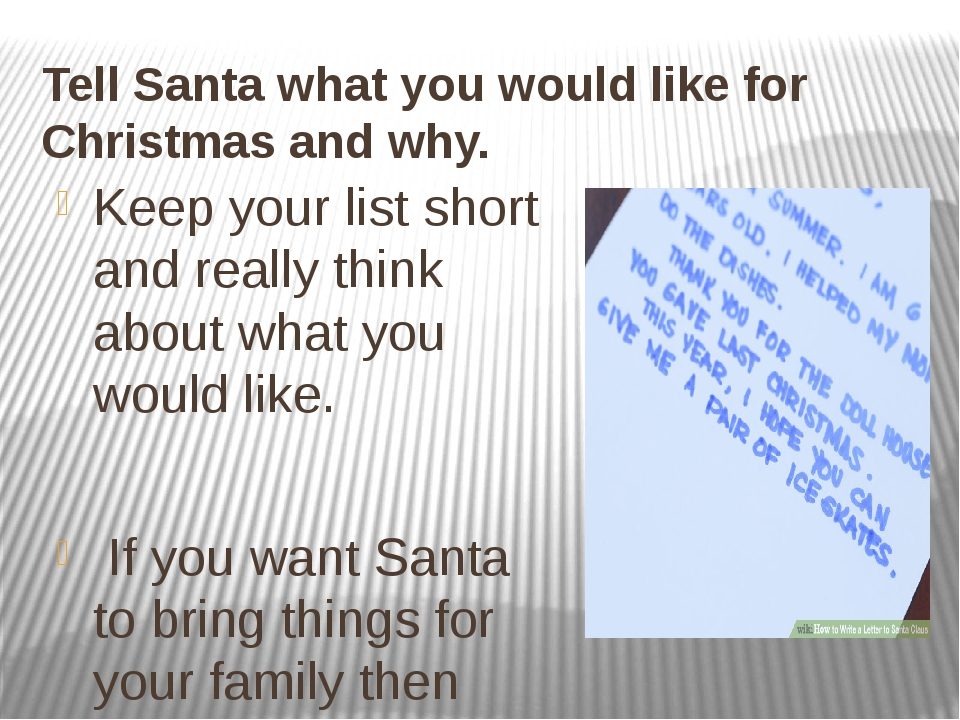Tell Santa what you would like for Christmas and why. Keep your list short an...