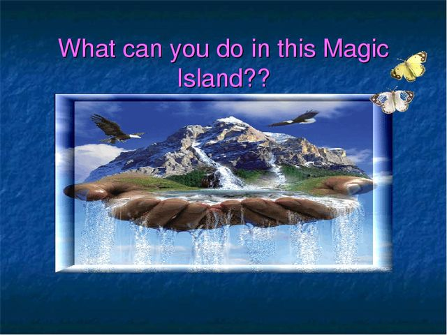 What can you do in this Magic Island??