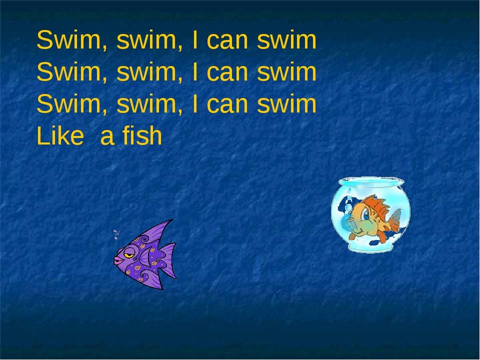 Swim, swim, I can swim Swim, swim, I can swim Swim, swim, I can swim Like a f...