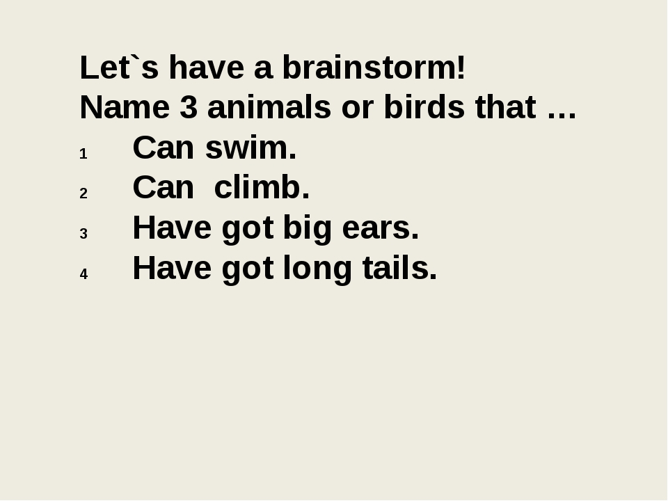 Let`s have a brainstorm! Name 3 animals or birds that … Can swim. Can climb....