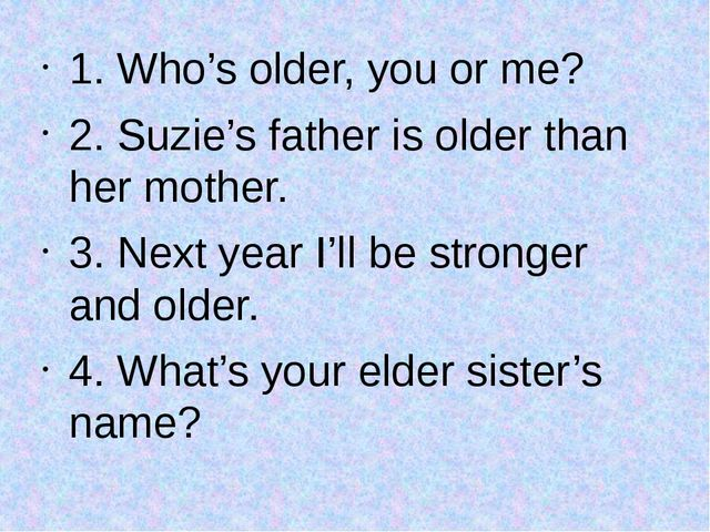 1. Who's older, you or me? 2. Suzie's father is older than her mother. 3. Nex...