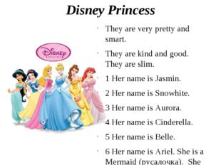 Disney Princess They are very pretty and smart. They are kind and good. They