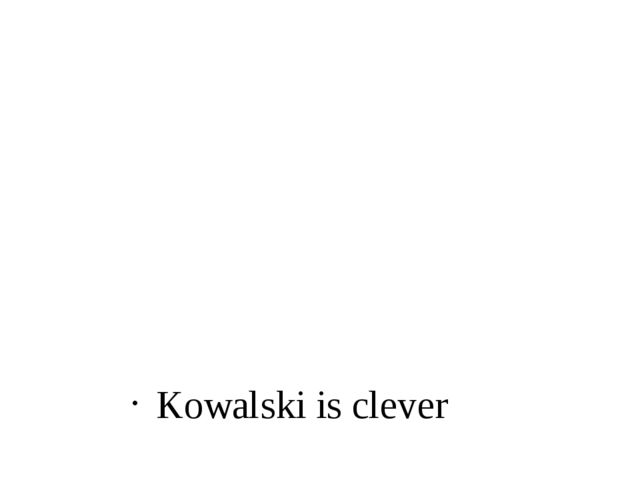 Kowalski is clever