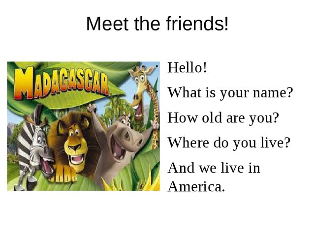 Meet the friends! Hello! What is your name? How old are you? Where do you liv...