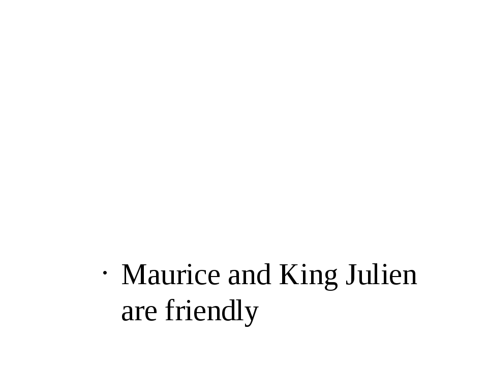 Maurice and King Julien are friendly