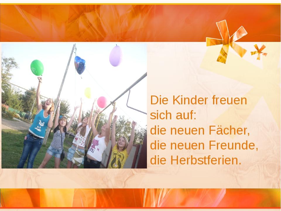 Die Kinder freuen sich auf: die neuen Fächer, die neuen Freunde, die Herbstfe...