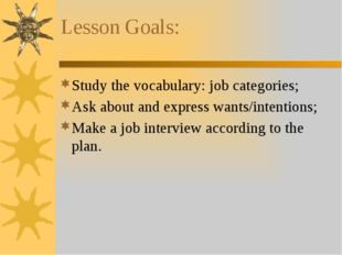 Lesson Goals: Study the vocabulary: job categories; Ask about and express wa