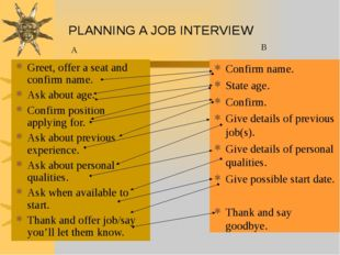 PLANNING A JOB INTERVIEW Greet, offer a seat and confirm name. Ask about age.