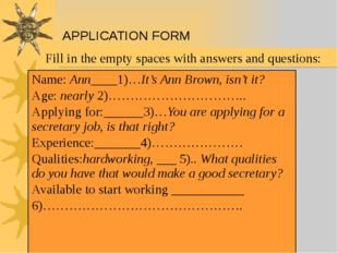 APPLICATION FORM Fill in the empty spaces with answers and questions: Name:An