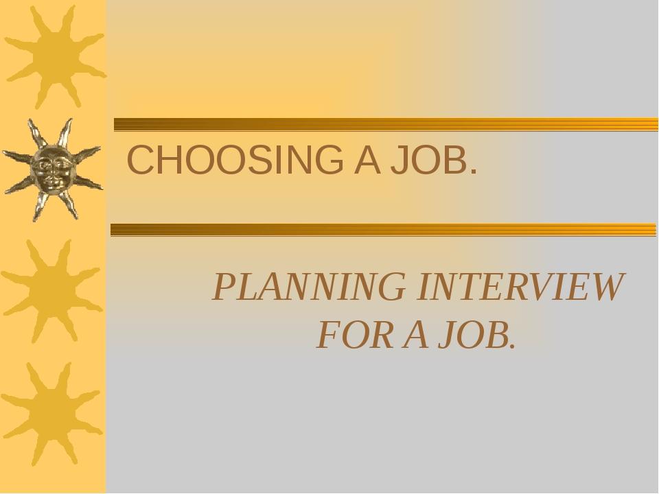 CHOOSING A JOB. PLANNING INTERVIEW FOR A JOB.