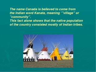 "The name Canada is believed to come from the Indian word Kanata, meaning '""vi"