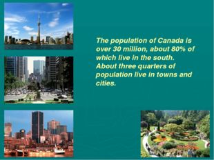 The population of Canada is over 30 million, about 80% of which live in the s