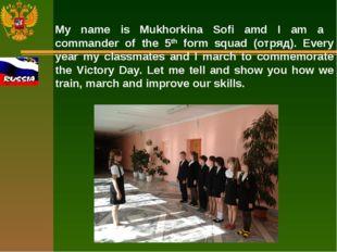 My name is Mukhorkina Sofi amd I am a commander of the 5th form squad (отряд)