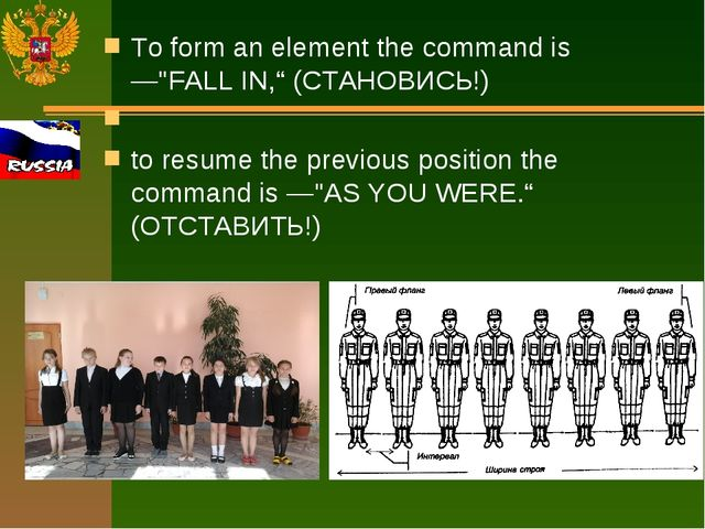 """To form an element the command is —""""FALL IN,"""" (СТАНОВИСЬ!) to resume the prev..."""