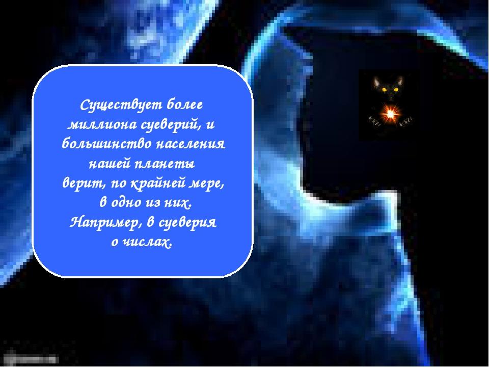 Существует более миллиона суеверий, и большинство населения нашей планеты вер...