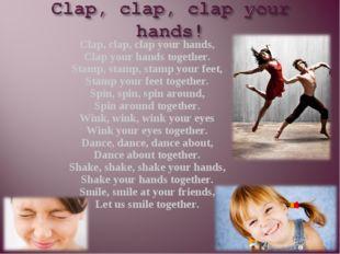 Clap, clap, clap your hands, Clap your hands together. Stamp, stamp, stamp yo