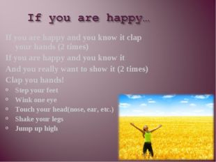 If you are happy and you know it clap your hands (2 times) If you are happy a