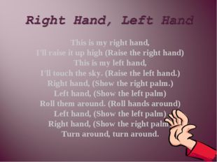 This is my right hand, I'll raise it up high (Raise the right hand) This is m