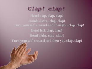 Hand s up, clap, clap! Hands down, clap, clap! Turn yourself around and then
