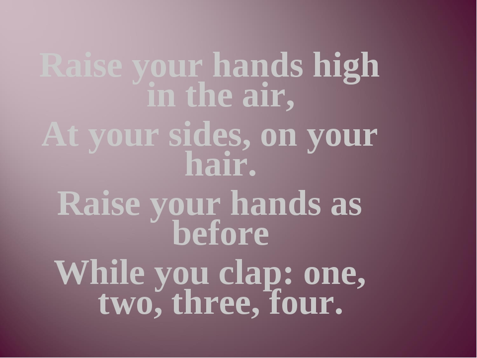 Raise your hands high in the air, At your sides, on your hair. Raise your han...