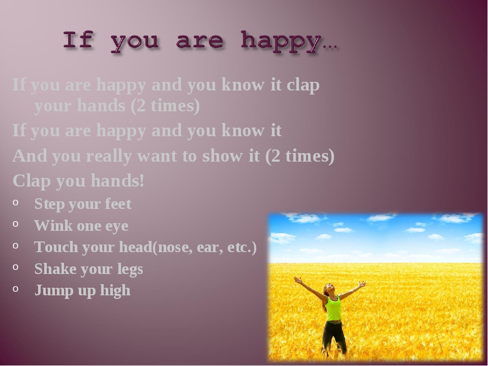 If you are happy and you know it clap your hands (2 times) If you are happy a...