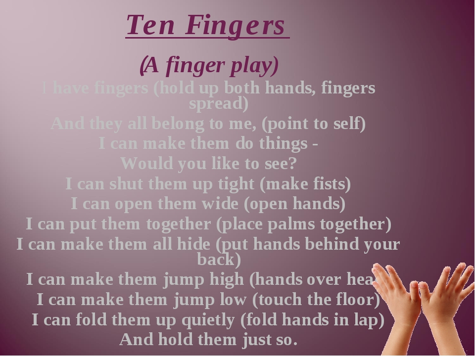 (A finger play) I have fingers (hold up both hands, fingers spread) And they...