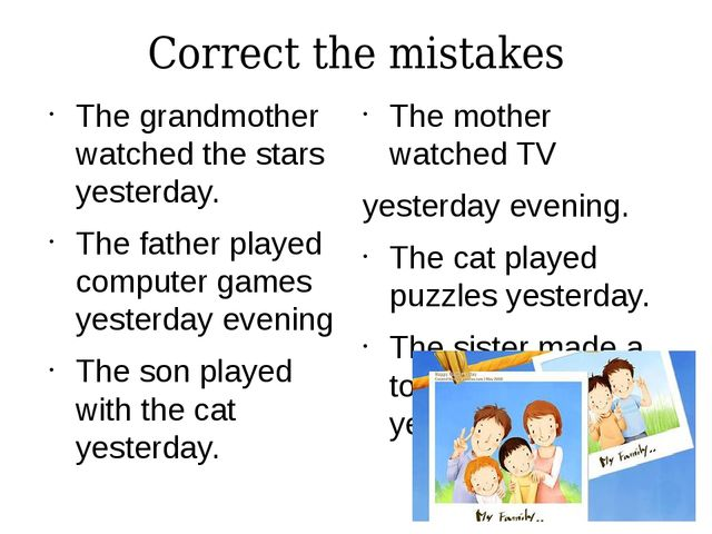 Correct the mistakes The grandmother watched the stars yesterday. The father...