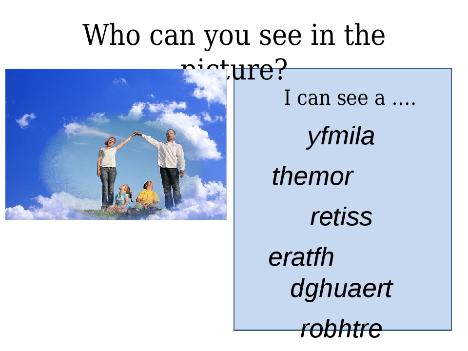 Who can you see in the picture? I can see a …. yfmila themor retiss eratfh d...