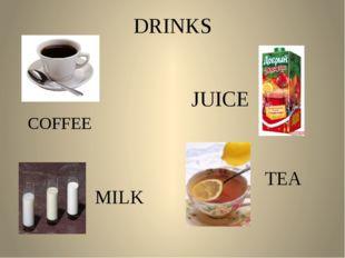 DRINKS JUICE COFFEE TEA MILK